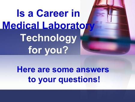 Is a Career in Medical Laboratory Technology for you? Here are some answers to your questions!