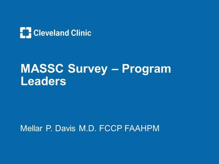 MASSC Survey – Program Leaders Mellar P. Davis M.D. FCCP FAAHPM.