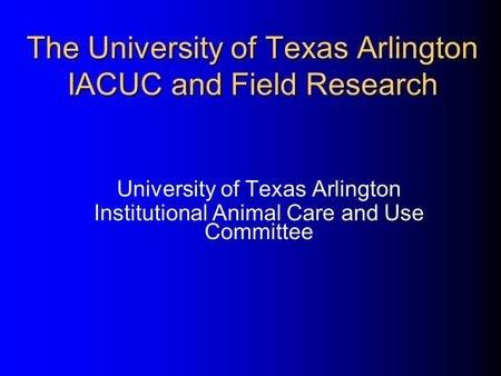 The University of Texas Arlington IACUC and Field Research