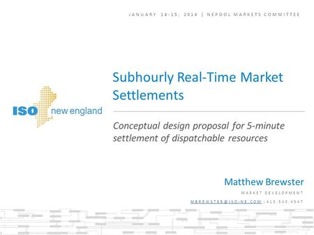 JANUARY 14-15, 2014 | NEPOOL MARKETS COMMITTEE Matthew Brewster MARKET DEVELOPMENT |413.540.4547 Conceptual design.