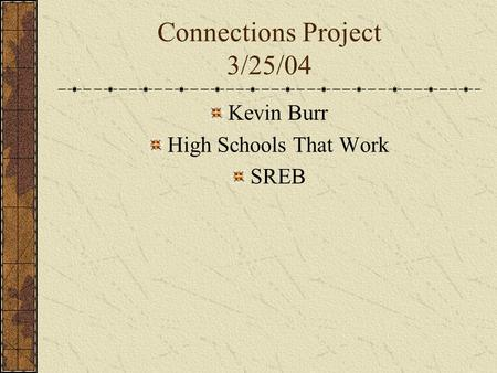 Connections Project 3/25/04 Kevin Burr High Schools That Work SREB.