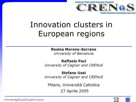 Università degli Studi di Cagliari e Sassari Innovation clusters in European regions Rosina Moreno-Serrano University of Barcelona Raffaele Paci University.