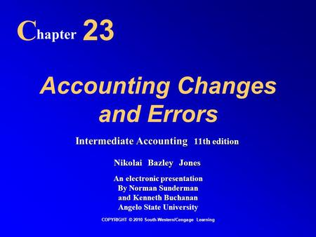Accounting Changes and Errors C hapter 23 COPYRIGHT © 2010 South-Western/Cengage Learning Intermediate Accounting 11th edition Nikolai Bazley Jones An.