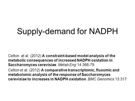 Supply-demand for NADPH Celton at al. (2012) A constraint-based model analysis of the metabolic consequences of increased NADPH oxidation in Saccharomyces.
