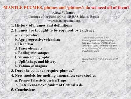 MANTLE PLUMES, plumes and 'plumes': do we need all of them? 1. History of plumes and definitions 2. Plumes are thought to be required by evidence: a. Temperature.