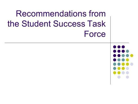 Recommendations from the Student Success Task Force.
