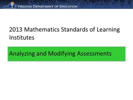 2013 Mathematics Standards of Learning Institutes Analyzing and Modifying Assessments.