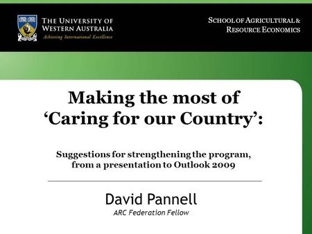 Www.davidpannell.net S CHOOL OF A GRICULTURAL & R ESOURCE E CONOMICS Making the most of 'Caring for our Country': Suggestions for strengthening the program,