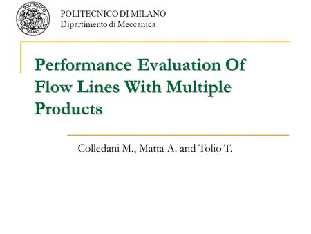 Performance Evaluation Of Flow Lines With Multiple Products POLITECNICO DI MILANO Dipartimento di Meccanica Colledani M., Matta A. and Tolio T.
