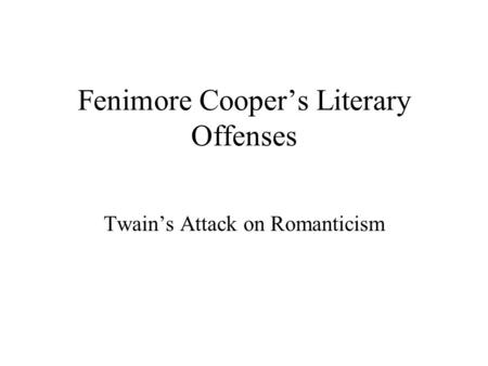 Fenimore Cooper's Literary Offenses Twain's Attack on Romanticism.