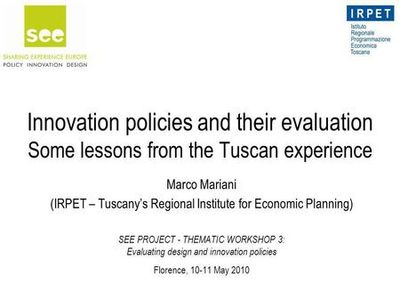 Innovation policies and their evaluation Some lessons from the Tuscan experience Marco Mariani (IRPET – Tuscany's Regional Institute for Economic Planning)