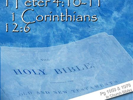 1 Peter 4:10-11 1 Corinthians 12:6 Pg 1050 & 1078 In Church Bibles.