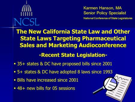 Karmen Hanson, MA Senior Policy Specialist National Conference of State Legislatures Audioconference The New California State Law and Other State Laws.