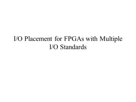 I/O Placement for FPGAs with Multiple I/O Standards.