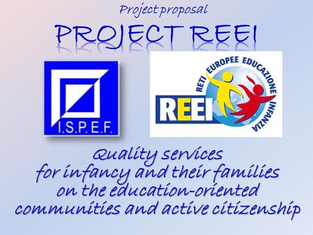 Project proposal. The Project Idea The basic idea is to develop an international research to carry out a detailed survey on preschool services and on.