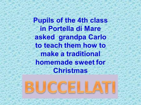 Pupils of the 4th class in Portella di Mare asked grandpa Carlo to teach them how to make a traditional homemade sweet for Christmas.