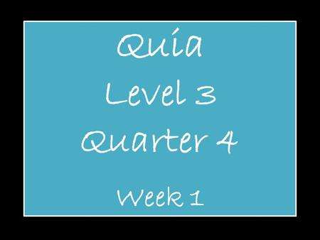 Quia Level 3 Quarter 4 Week 1