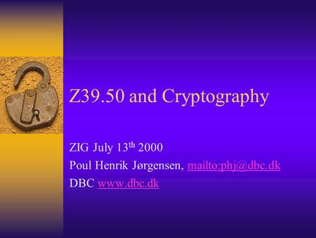 Z39.50 and Cryptography ZIG July 13 th 2000 Poul Henrik Jørgensen, DBC