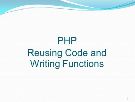 PHP Reusing Code and Writing Functions 1. Reusing Code. Functions. Topics: Code inclusion using require() and include() Defining functions Managing function.