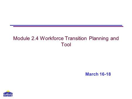 Module 2.4 Workforce Transition Planning and Tool March 16-18.