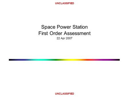 UNCLASSIFIED Space Power Station First Order Assessment 22 Apr 2007.