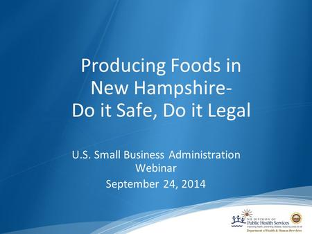 Producing Foods in New Hampshire- Do it Safe, Do it Legal U.S. Small Business Administration Webinar September 24, 2014.