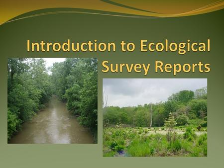 Ecological Survey Reports The level of ESR Report is determined by the type of project and its probable level of impacts.