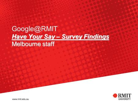 Have Your Say – Survey Findings Melbourne staff Have Your Say – Survey Findings Melbourne staff.