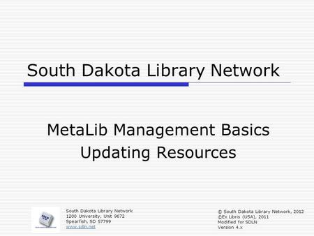 South Dakota Library Network MetaLib Management Basics Updating Resources South Dakota Library Network 1200 University, Unit 9672 Spearfish, SD 57799 www.sdln.net.