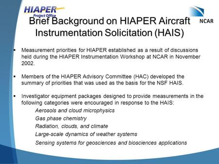 Brief Background on HIAPER Aircraft Instrumentation Solicitation (HAIS)  Measurement priorities for HIAPER established as a result of discussions held.
