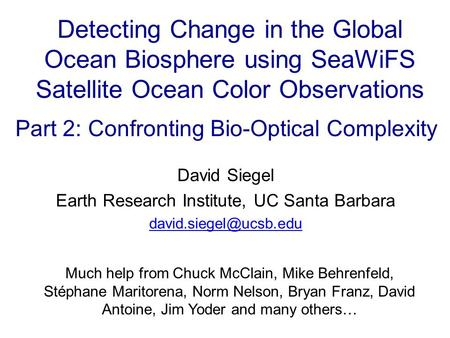 Detecting Change in the Global Ocean Biosphere using SeaWiFS Satellite Ocean Color Observations David Siegel Earth Research Institute, UC Santa Barbara.