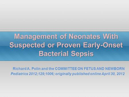 Richard A. Polin and the COMMITTEE ON FETUS AND NEWBORN Pediatrics 2012;129;1006; originally published online April 30, 2012 Management of Neonates With.