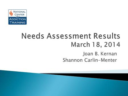 Joan B. Kernan Shannon Carlin-Menter. Purpose: gather preliminary data on where programs are and how we can provide assistance. Survey Responses 70% of.