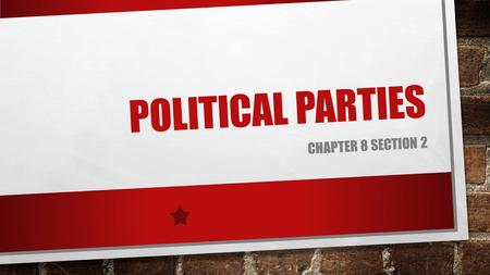 POLITICAL PARTIES CHAPTER 8 SECTION 2. ORGANIZATION EACH PARTY HAS AS NATIONAL COMMITTEE LED BY THE NATIONAL CHAIRPERSON. CHOOSE PARTY CANDIDATES FOR.
