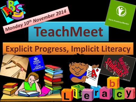 TeachMeet Explicit Progress, Implicit Literacy Monday 10 th November 2014.