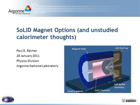 SoLID Magnet Options (and unstudied calorimeter thoughts) Paul E. Reimer 28 January 2011 Physics Division Argonne National Laboratory.