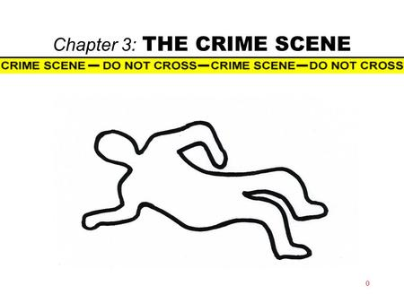 Chapter 3: THE CRIME SCENE 0. Chapter 3 1 The Crime Scene  Crime scene  any place where evidence may be located to help explain events.