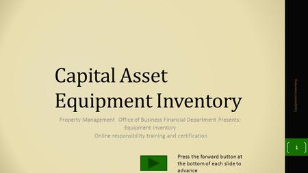 Capital Asset Equipment Inventory Property Management Office of Business Financial Department Presents: Equipment Inventory Online responsibility training.