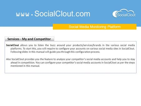 Www.SocialClout.com Social Media Monitoring Platform SocialClout allows you to listen the buzz around your products/services/brands in the various social.