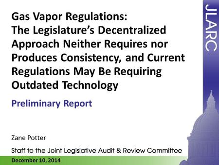 December 10, 2014 Gas Vapor Regulations: The Legislature's Decentralized Approach Neither Requires nor Produces Consistency, and Current Regulations May.