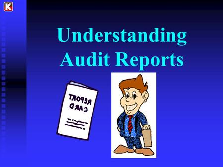 Understanding Audit Reports. Presentation Outline I.The Standard Audit Report II.Compliance Issues III.Conditions Requiring an Explanatory Paragraph or.