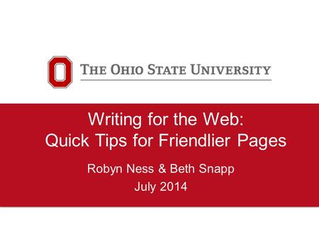 Writing for the Web: Quick Tips for Friendlier Pages Robyn Ness & Beth Snapp July 2014.