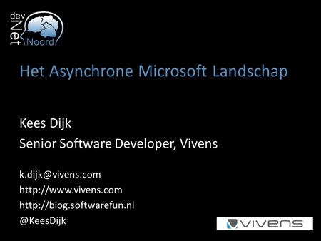 Het Asynchrone Microsoft Landschap Kees Dijk Senior Software Developer, Vivens