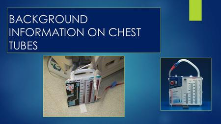 BACKGROUND INFORMATION ON CHEST TUBES