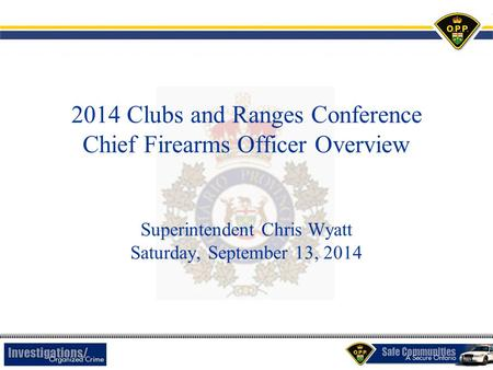 2014 Clubs and Ranges Conference Chief Firearms Officer Overview Superintendent Chris Wyatt Saturday, September 13, 2014.