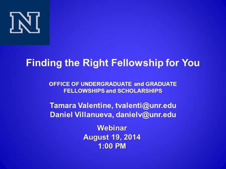 Webinar August 19, 2014 1:00 PM. Fellowships & Scholarships Discussed Today  Fulbright US Student Program  Critical Language Scholarship  DAAD  Gates.