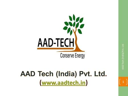 AAD Tech (India) Pvt. Ltd 1. The Agenda Discussing the latest trends in the HVAC Industry. Handshaking with the leaders and continuously innovating the.