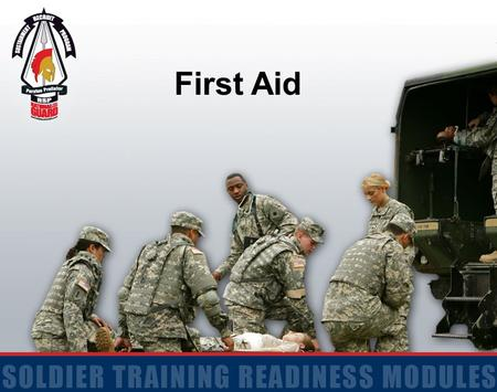 First Aid. 2 Action: Evaluate a Casualty and Practice Individual Preventive Medicine Countermeasures Conditions: Given a Soldier who has signs and/or.