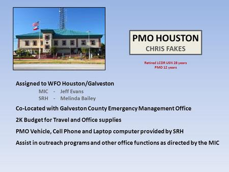 Assigned to WFO Houston/Galveston MIC - Jeff Evans SRH - Melinda Bailey Co-Located with Galveston County Emergency Management Office 2K Budget for Travel.