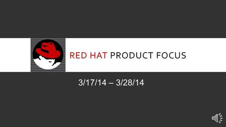 RED HAT PRODUCT FOCUS 3/17/14 – 3/28/14 INTRODUCTION Our Product Focus for the next two weeks is Red Hat. Red Hat is a maker and distributor of enterprise.